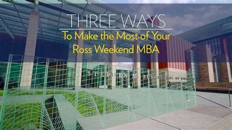 Ross Weekend Mba by Three Ways To Make The Most Of Your Michigan Ross Weekend