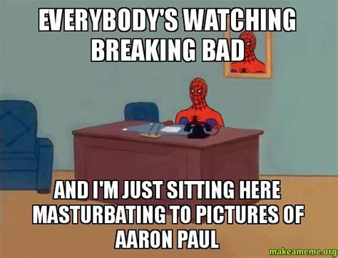 Spiderman Meme Masturbating - everybody s watching breaking bad and i m just sitting