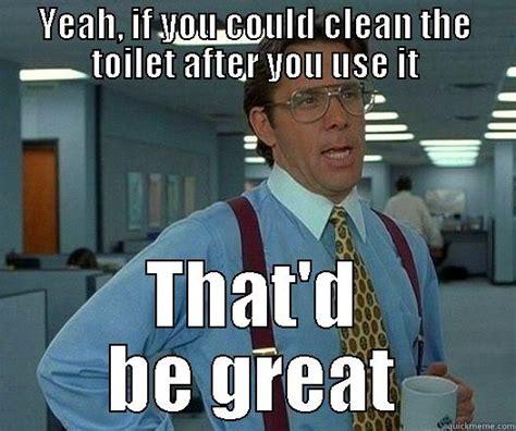 Toilet Meme - clean toilet quickmeme