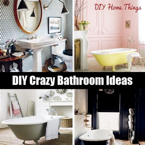 crazy bathroom ideas diy crazy bathroom ideas diy home things