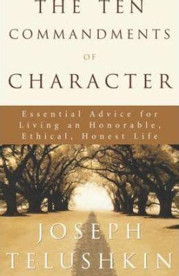 Ten Commandments Of Character the ten commandments of character rabbi joseph telushkin