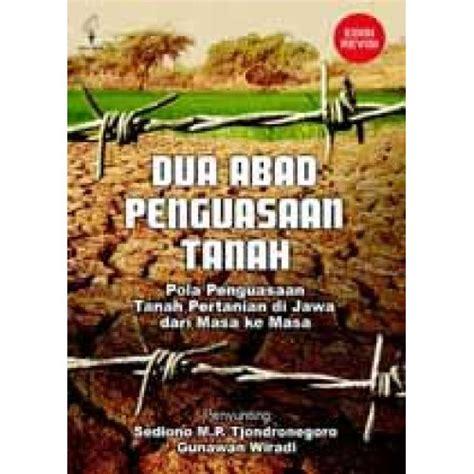 Penguasaan Tanah Dan Tenaga Kerja Jawa Di Masa Kolonial dua abad penguasaan tanah edisi revisi toko buku obor