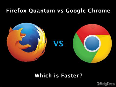 chrome vs firefox mozilla s firefox quantum vs google chrome which is faster