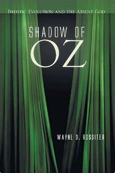 theistic evolution a scientific philosophical and theological critique books in shadow of oz biologist wayne rossiter critiques