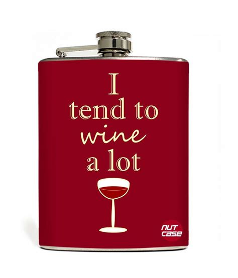 i tend nutcase i tend to wine a lot designer hip flask 9 oz with