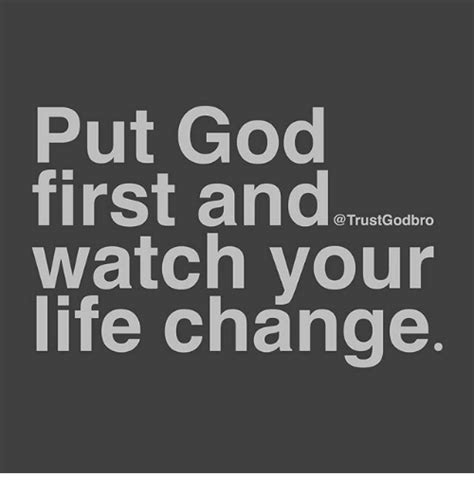 putting god first place in your life a mistake you don t 25 best memes about life change life change memes