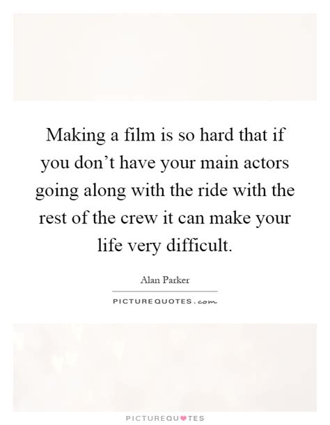 film crew quotes alan parker quotes sayings 15 quotations