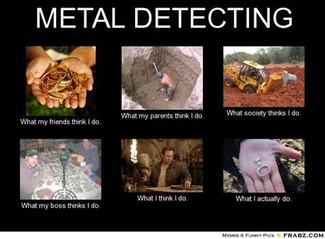 Funny Metal Memes - metal detecting meme generator what i do couldn t