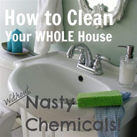 How To Clean Your by How To Clean Your Whole House Without Chemicals