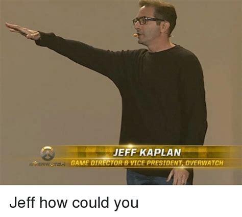 Jeff Kaplan Memes - jeff kaplan game director 8 vice president overwatch jeff how could you meme on me me