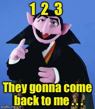 Come Back To Me Meme - the count imgflip