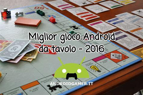miglior gioco da tavolo miglior gioco android da tavolo 2016 androidgamer it