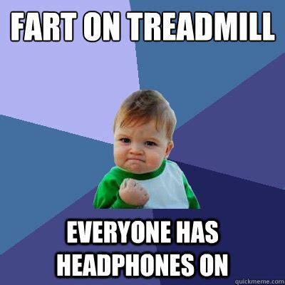 Treadmill Meme - fart on treadmill everyone has headphones on success kid