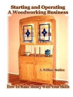 starting woodworking business starting and operating a woodworking business how to