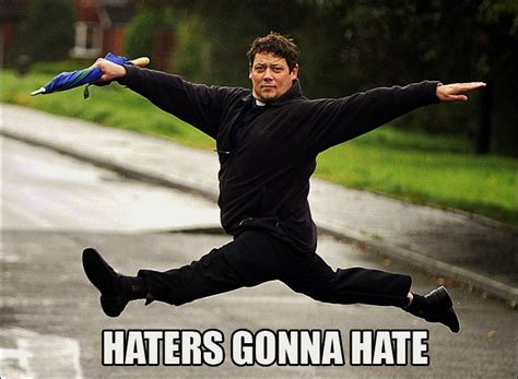 Memes For Haters - haters gonna hate my own personal collection of haters