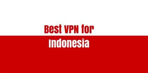 the best vpn in the world best vpn for indonesia best 10 vpn reviews