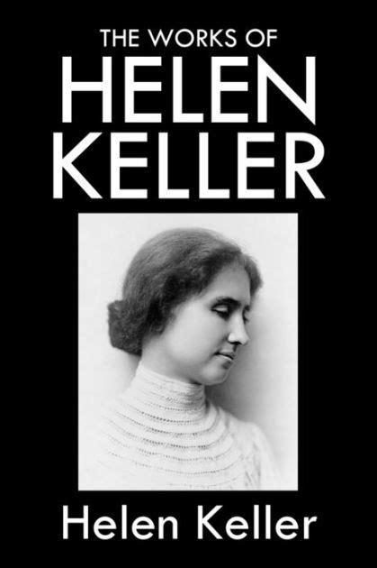 helen keller biography book review the works of helen keller by helen keller nook book