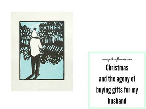 gifts for my husband and the agony of buying gifts for my husband