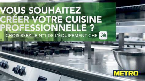 metro cuisine professionnelle vous souhaitez cr 233 er votre cuisine professionnelle