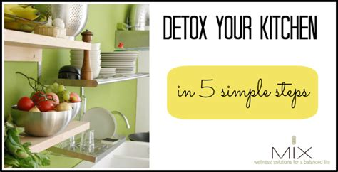 S Clean Kitchen Detox by Detox Your Kitchen In 5 Simple Steps Mix