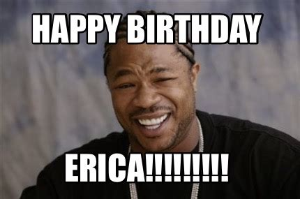 Birthday Meme Creator - meme creator happy birthday erica meme