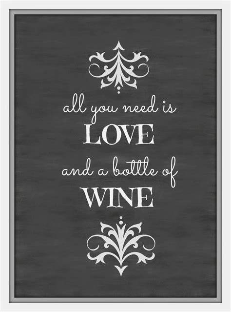 printable wine quotes all you need is love and a bottle of wine free chalkboard