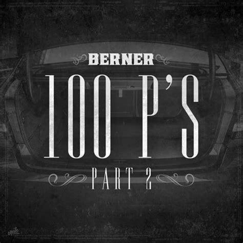 berner 100 ps berner 100 p s ii by berner415 berner free listening