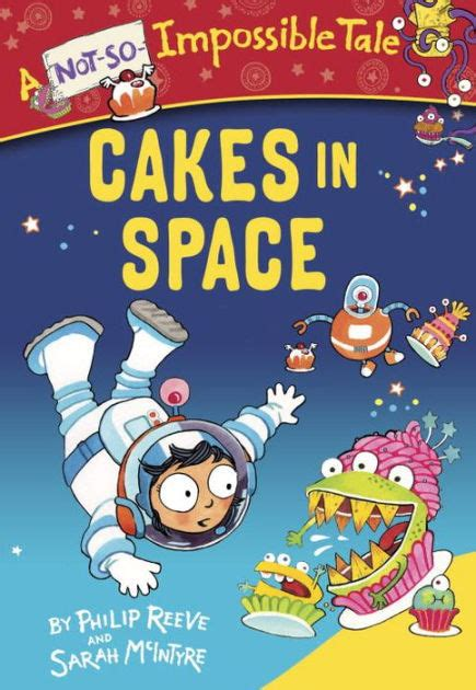 libro cakes in space cakes in space by philip reeve sarah mcintyre hardcover barnes noble 174