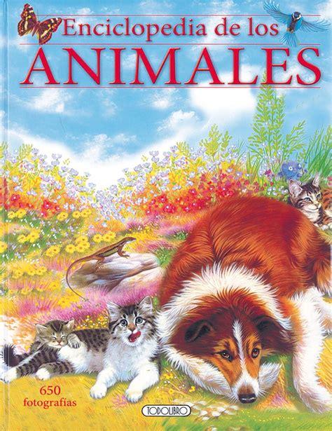 enciclopedia de los animales 848298604x libro de naturaleza todolibro castellano enciclopedia de los animales 2 todo libro
