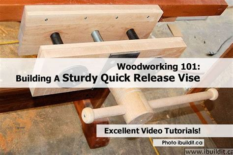 build a woodworking vise woodworking 101 building a sturdy release vise