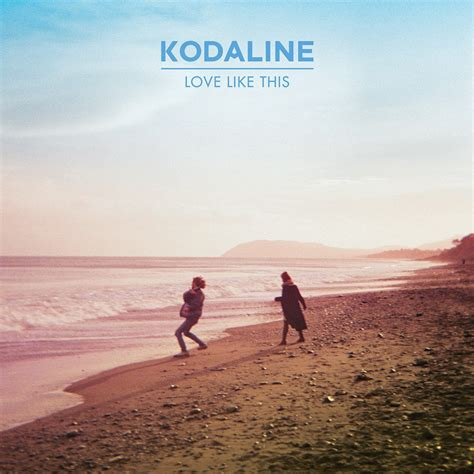 what is love mp track of the week love like this by kodaline the flux