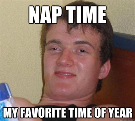 Nap Time Meme - nap time my favorite time of year misc quickmeme