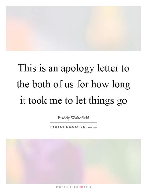 Apology Letter Quotes Let Things Go Quotes Sayings Let Things Go Picture Quotes