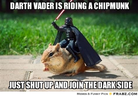 Chipmunk Meme - darth vader is riding a chipmunk this one site