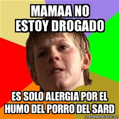 imagenes de memes ordinarios meme chico malo mamaa no estoy drogado es solo alergia