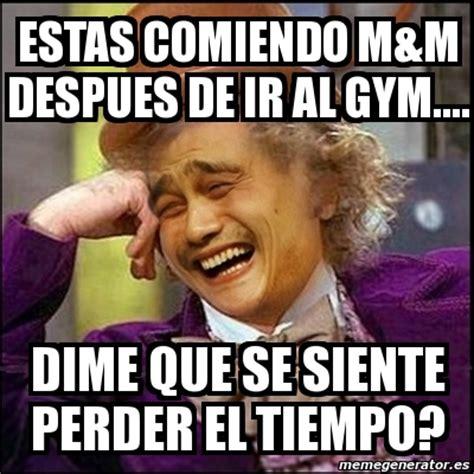 Memes De Gym En Espaã Ol - meme yao wonka estas comiendo m m despues de ir al gym
