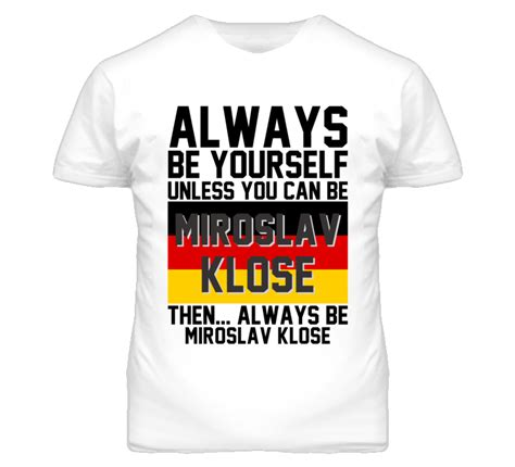 Tshirt Klose be yourself miroslav klose germany world cup 2014 t shirt
