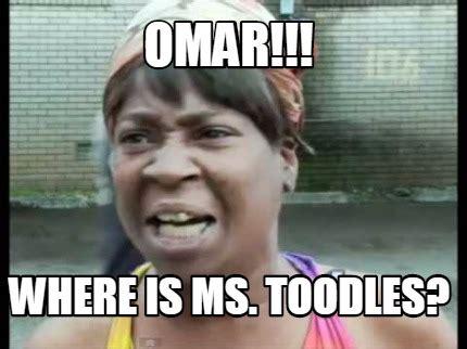 Ms Memes - meme creator omar where is ms toodles meme