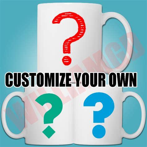 design your own novelty mug coffee mugs