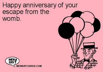 Make Your Own Ecard Meme - happy anniversary of your escape from the womb ecard