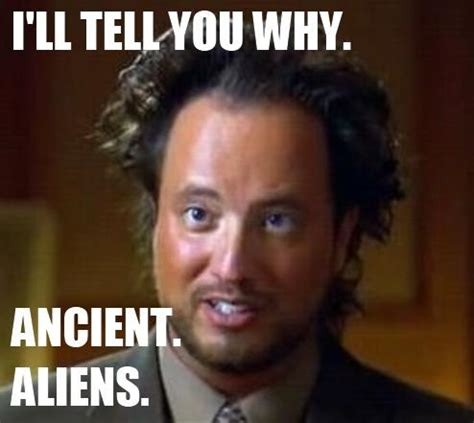 History Channel Guy Meme - ancient aliens history channel