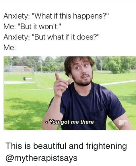 Anxiety Meme - anxiety what if this happens me but it won t anxiety but