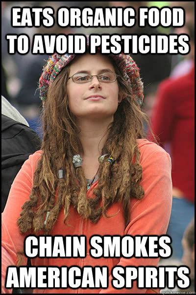 Organic Food Meme - eats organic food to avoid pesticides chain smokes