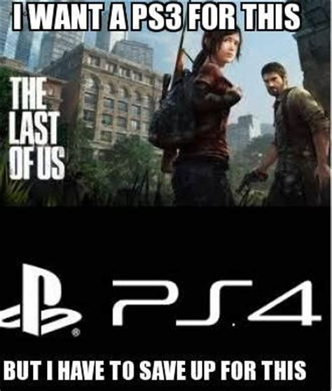 Playstation 4 Meme - thelastofus game ps3 ps4 meme my geek moments pinterest ps4 first world and memes