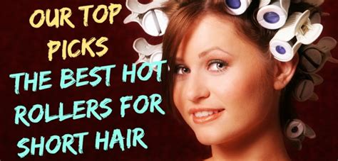 whats the best curling gadget for short hair our top picks the best hot rollers for short hair