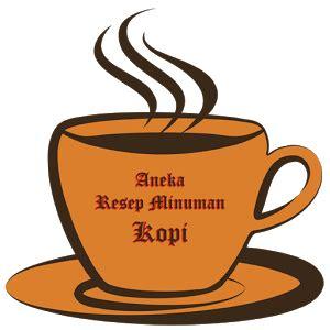 Aneka Kopi aneka resep minuman kopi resep masakan keluarga