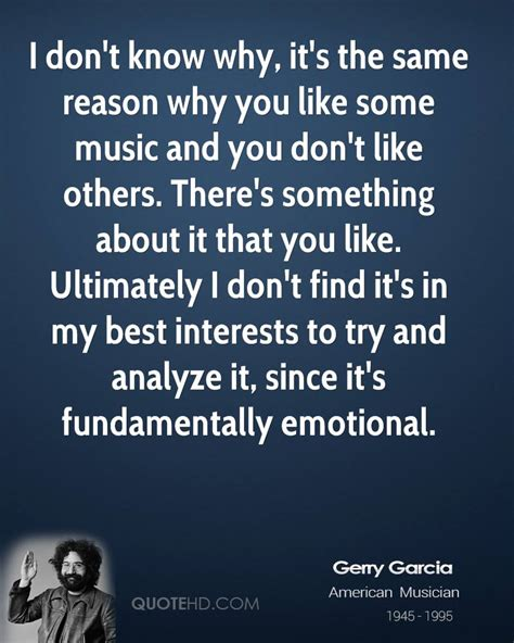 8 Reasons Why I Dont Like by Jerry Garcia Quotes Quotehd