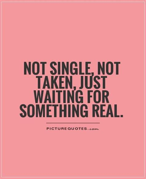 quotes for singles not single not taken just waiting for something real