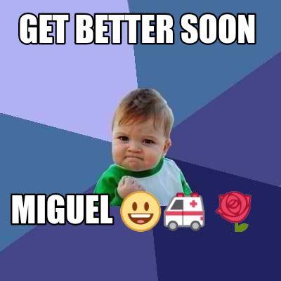 Soon Meme Generator - meme creator get better soon miguel meme