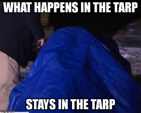 Tarp Meme - image what happens in the tarp stays in the tarp trapman